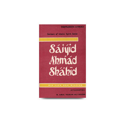 Saiyid Ahmad Shahid - His Life and Mission