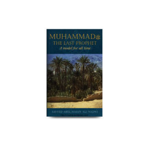 Muhammad pbuh- The Last Prophet-A Model For All Time